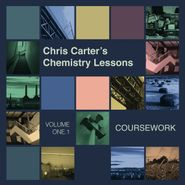 """Chris Carter, Chris Carter's Chemistry Lessons Volume One.1: Coursework (12"""")"""