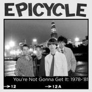 Epicycle, You're Not Gonna Get It: 1978-'81 (CD)