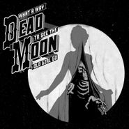Dead Moon, What A Way To See The Old Girl Go (LP)