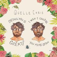 Quelle Chris, Being You Is Great! I Wish I Could Be You More Often (LP)