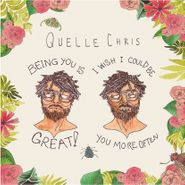 Quelle Chris, Being You Is Great, I Wish I Could Be You More Often (CD)