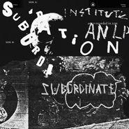 Institute, Subordination [Clear Vinyl] (LP)