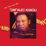 """""""Om"""" Alec Khaoli, Say You Love Me (LP)"""