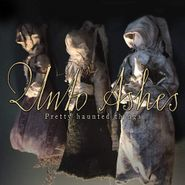 Unto Ashes, Pretty Haunted Things (CD)