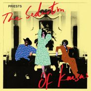 Priests, The Seduction Of Kansas (CD)