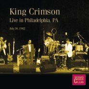 King Crimson, Live In Philadelphia PA July 30, 1982 (CD)
