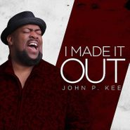John P. Kee, I Made It Out (CD)