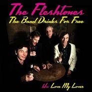 "The Fleshtones, The Band Drinks For Free / Love My Lover (7"")"