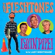 "The Fleshtones, Layin' Pipe! / Lady Nightshade (7"")"