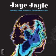 Jaye Jayle, House Cricks & Other Excuses To Get Out (LP)