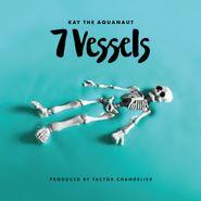 Kay The Aquanaut, 7 Vessels (CD)