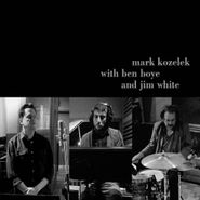 Mark Kozelek, Mark Kozelek With Ben Boye And Jim White (CD)