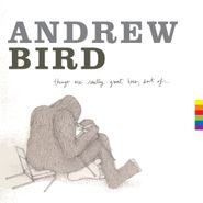 Andrew Bird, Things Are Really Great Here, Sort Of... (CD)