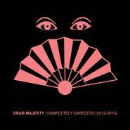 Drab Majesty, Completely Careless (2012-2015) (CD)