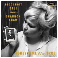 "Bloodshot Bill, Honey Time / True (7"")"
