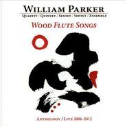 William Parker, Wood Flute Songs: Anthology/Live 2006-2012 (CD)