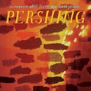 Someone Still Loves You Boris Yeltsin, Pershing (LP)
