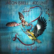 Jason Isbell And The 400 Unit, Here We Rest (CD)