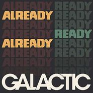 Galactic, Already Ready Already (LP)