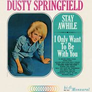Dusty Springfield, Stay Awhile / I Only Want To Be With You [180 Gram Mono Vinyl] (LP)