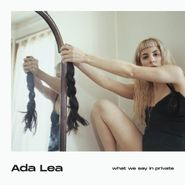 Ada Lea, What We Say In Private (LP)