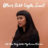 Black Belt Eagle Scout, At The Party With My Brown Friends [Indie Exclusive] (LP)