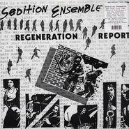 Sedition Ensemble, Regeneration Report (LP)