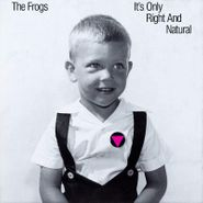 The Frogs, It's Only Right And Natural (LP)