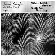 Janek Schaefer, What Light There Is Tells Us Nothing (CD)