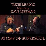 Tisziji Muñoz, Atoms Of Supersoul (CD)