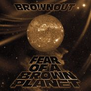 Brownout, Fear Of A Brown Planet (LP)