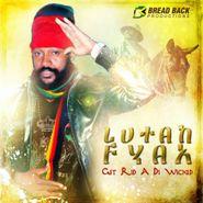 Lutan Fyah, Get Rid A Di Wicked (CD)