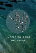 Waxahatchee, Early Recordings (Cassette)