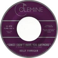 "Kelly Finnigan, Since I Don't Have You Anymore (7"")"