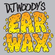 "DJ Woody, Ear Wax (7"")"