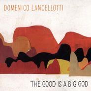 Domenico Lancellotti, The Good Is A Big God (CD)