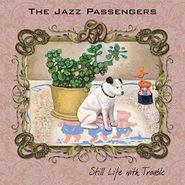 Jazz Passengers, Still Life With Trouble (CD)