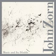 John Zorn, Music And Its Double (CD)