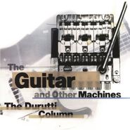 The Durutti Column, The Guitar & Other Machines [Deluxe Edition] (LP)