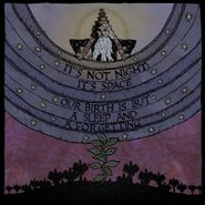It's Not Night: It's Space, Our Birth Is But A Sleep & A Forgetting (CD)