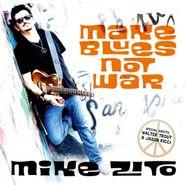 Mike Zito, Make Blues Not War (CD)
