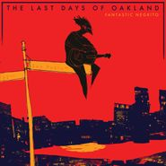 Fantastic Negrito, The Last Days Of Oakland (CD)