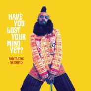 Fantastic Negrito, Have You Lost Your Mind Yet? (LP)