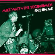 """Mike Watt + The Secondmen, Shit On Me / Striking Out [Record Store Day] (7"""")"""