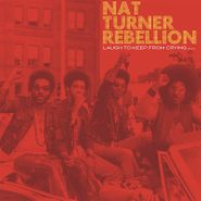 Nat Turner Rebellion, Laugh To Keep From Crying [Record Store Day] (LP)