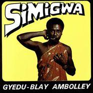 Gyedu-Blay Ambolley, Simigwa (LP)