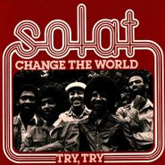 """Solat, Change The World / Try, Try (7"""")"""