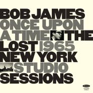 Bob James, Once Upon A Time: The Lost 1965 New York Studio Sessions [Record Store Day] (LP)