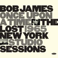 Bob James, Once Upon A Time: The Lost 1965 New York Studio Sessions (CD)