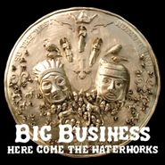 Big Business, Here Come The Waterworks (LP)